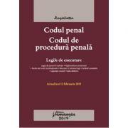 Codul penal. Codul de procedura penala. Legile de executare. Editie actualizata la 12 februarie 2019
