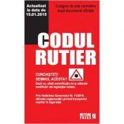 Codul rutier. Culegere de acte normative - Actualizat la data de 15. 01. 2015