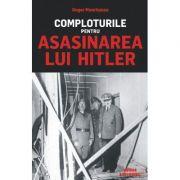 Comploturile pentru asasinarea lui Hitler - Roger Moorhouse