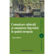 Comunicare culturala si comunicare lingvistica in spatiul european - Ioan Oprea