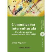 Comunicarea interculturala. Paradigma pentru managementul diversitatii - Silvia Popescu