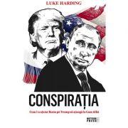 Conspiratia. Cum l-a ajutat Rusia pe Trump sa ajunga la Casa Alba - Luke Harding