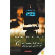 Convorbiri, taifasuri, divanuri, portrete - Grigore Ilisei