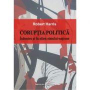 Coruptia politica. Inauntrul si in afara statului-natiune - Robert Harris