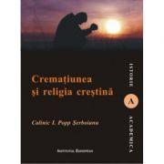 Crematiunea si religia crestina - Calinic I. Popp Serboianu