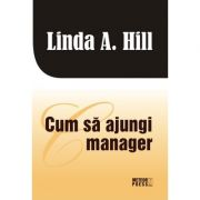 Cum sa ajungi manager - Linda A. Hill