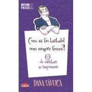 Cum sa fiu barbatul unei singure femei - Dana Savuica