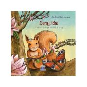 Curaj, Ida! O micuta veverita, un curaj de urias - Andrea Reitmeyer
