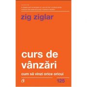 Curs de vanzari - Cum sa vinzi orice oricui - Zig Ziglar (Editia a II-a)