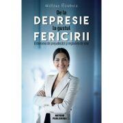 De la depresie la gustul fericirii - Eliberare de prejudecati si regasirea de sine - Helene Roubeix