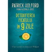 Detoxifierea ficatului in 9 zile - Fiona McDonald Joyce, Patrick Holford
