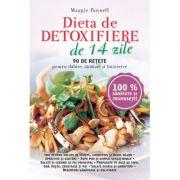 Dieta de detoxifiere de 14 zile. 90 de retete pentru slabire, sanatate si intretinere - Maggie Pannell