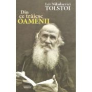 Din ce traiesc oamenii - Lev Nikolaevici Tolstoi