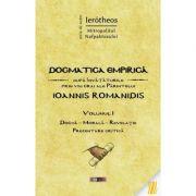 Dogmatica empirica dupa invataturile prin viu grai ale Parintelui Ioannis Romanidis. Vol. I - IPS Ierotheos Vlachos, Mitropolitul Nafpaktosului