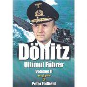 Donitz. Ultimul Fuhrer. Volumul 2 - Peter Padfield