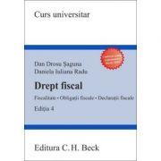 Drept fiscal. Fiscalitate. Obligatii fiscale. Declaratii fiscale. Ed. 4-a - Dan Drosu Saguna, Daniela Iuliana Radu