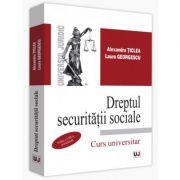 Dreptul securitatii sociale. Curs universitar. Editia a VIII-a, actualizata - Alexandru Ticlea