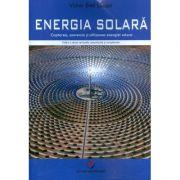 Energia solara. Captarea, conversia si utilizarea energiei solare - Victor Emil Lucian