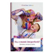 Eu, o mama (im)perfecta? - Cristina Lincu
