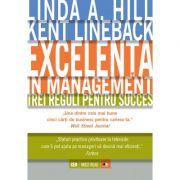 Excelenta in management. Trei reguli pentru succes - Kent Lineback, Linda A. Hill