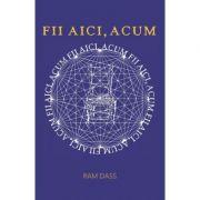 Fii aici, acum - Ram Dass