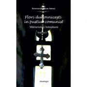 Flori duhovnicesti in pustiul comunist. Marturisitorii botosaneni. Vol. I - ierom. Siluan Antoci