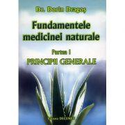 Fundamentele medicinei naturale, partea I. Principiile generale ale medicinei naturale - Dorin Dragos