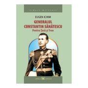 Generalul Constantin Sanatescu: pentru Tara si Tron - Eugen Ichim