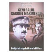 Generalul Gabriel Marinescu, politistul regelui Carol al II-lea - Florin Sinca