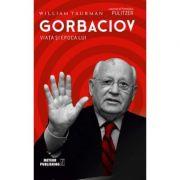 Gorbaciov. Viata si epoca lui - William Taubman