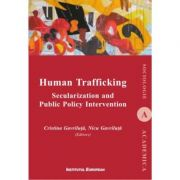 Human Trafficking. Secularization and Public Policy Intervention - Cristina Gavriluta, Nicu Gavriluta