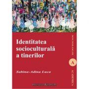 Identitatea socioculturala a tinerilor - Sabina-Adina Luca