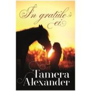In gratiile ei Vol. II (SERIA Plantatia Belle Meade ) - Tamera Alexander