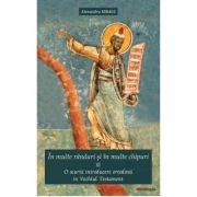 In multe randuri si in multe chipuri. O scurta introducere ortodoxa in Vechiul Testament - Alexandru Mihaila
