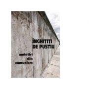 Inghititi de pustiu. Amintiri din comunism - Mircea Munteanu