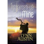 Intoarceti-va la Mine vol. 1 (SERIA Cronicile intoarcerii din exil) - Lynn Austin