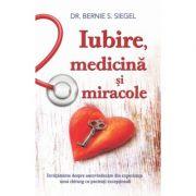 Iubire, medicina si miracole - Bernie S. Siegel