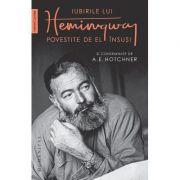 Iubirile lui Hemingway povestite de el insusi - A. E. Hotchner