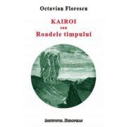 Kairoi sau Roadele timpului. Introducere la o teologie a istoriei - Octavian Florescu