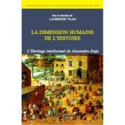La dimension humaine de l'histoire - Laurentiu Vlad