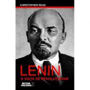 Lenin. O viata de revolutionar - Christopher Read