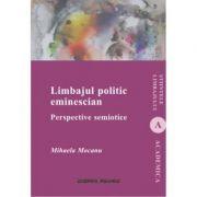 Limbajul politic eminescian. Perspective semiotice - Mihaela Mocanu