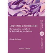 Lingvistica si terminologie. Hermeneutica metaforei in limbajele de specialitate - Doina Butiurca