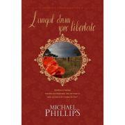 Lungul drum spre libertate vol. 3 (SERIA SECRETUL TRANDAFIRULUI) - MICHAEL PHILLIPS