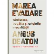 Marea evadare. Sanatatea, bogatia si originile inegalitatii - Angus Deaton