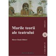 Marile teorii ale teatrului - Marie Claude Hubert