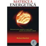 Matricea Energetica Stiinta si arta transformarii - Richard Bartlett