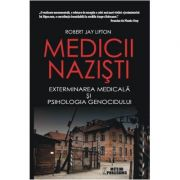 Medicii nazisti. Exterminarea medicala si psihologia genocidului - Robert Jay Lifton