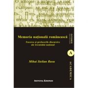 Memoria nationala romaneasca. Facerea si prefacerile discursive ale trecutului national - Mihai Stelian Rusu