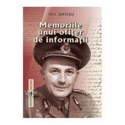 Memoriile unui ofiter de informatii - Ion Grosu